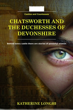 Chatsworth and the Duchesses of Devonshire by Katherine Longhi