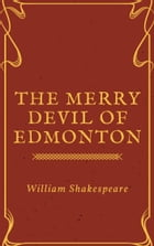 The Merry Devil of Edmonton (Annotated) by William Shakespeare