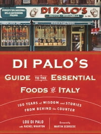 Di Palo's Guide to the Essential Foods of Italy: 100 Years of Wisdom and Stories from Behind the…