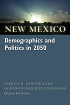 New Mexico Demographics and Politics in 2050 by Gabriel R. Sánchez