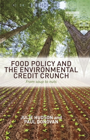 Food Policy and the Environmental Credit Crunch From Soup to Nuts