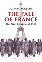 The Fall of France:The Nazi Invasion of 1940: The Nazi Invasion of 1940