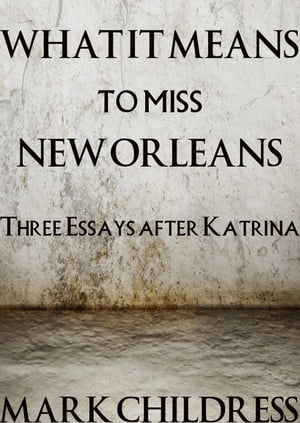 What It Means to Miss New Orleans by Mark Childress