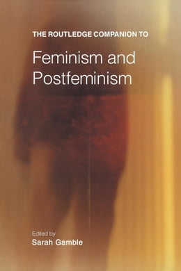 Book The Routledge Companion to Feminism and Postfeminism by Gamble, Sarah