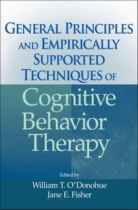 General Principles and Empirically Supported Techniques of Cognitive Behavior Therapy