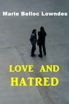 Love and Hatred by Marie Belloc Lowndes