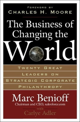 Book The Business of Changing the World: Twenty Great Leaders on Strategic Corporate Philanthropy by Benioff, Marc