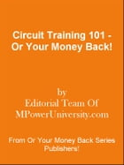 Circuit Training 101 - Or Your Money Back! by Editorial Team Of MPowerUniversity.com