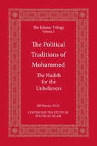 The Political Traditions of Mohammed: The Hadith for the Unbelievers by Bill Warner