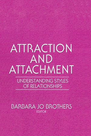 Attraction and Attachment Understanding Styles of Relationships