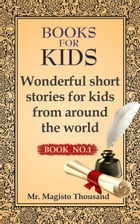 Wonderful Short Stories for Kids from Around the World: Books for kids by Mr. Magisto Thousand