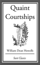 Quaint Courtships by William Dean Howells