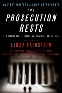 Mystery Writers of America Presents The Prosecution Rests: New Stories about Courtrooms, Criminals…