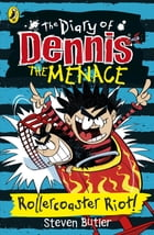 The Diary of Dennis the Menace: Rollercoaster Riot! (book 3) by Steven Butler
