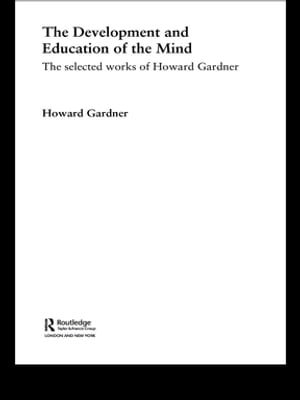 The Development and Education of the Mind The Selected Works of Howard Gardner
