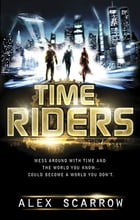 TimeRiders (Book 1) by Alex Scarrow