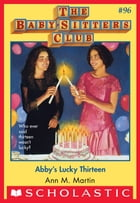 The Baby-Sitters Club #96: Abby's Lucky Thirteen by Ann M. Martin