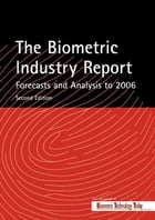 The Biometric Industry Report - Forecasts and Analysis to 2006 by M Lockie