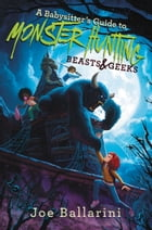 A Babysitter's Guide to Monster Hunting #2: Beasts & Geeks Cover Image