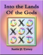 Into the Lands Of the Gods by Austin P. Torney