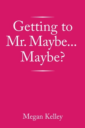 Getting to Mr. Maybe…Maybe?