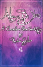 Always Be You: Life Within Parole (Chameleon Moon Short Stories) by RoAnna Sylver