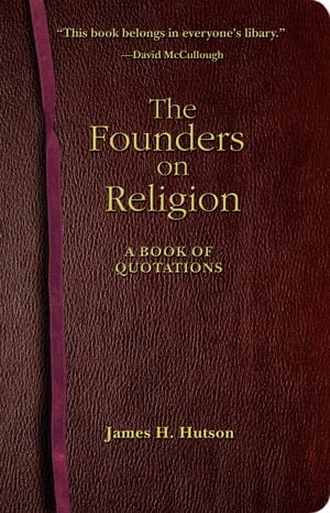 The Founders on Religion A Book of Quotations