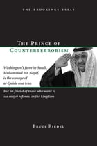 The Prince of Counterterrorism: Washington's favorite Saudi, Muhammad bin Nayef, is the scourge of al-Qaida and Iran but no friend o by Bruce Riedel