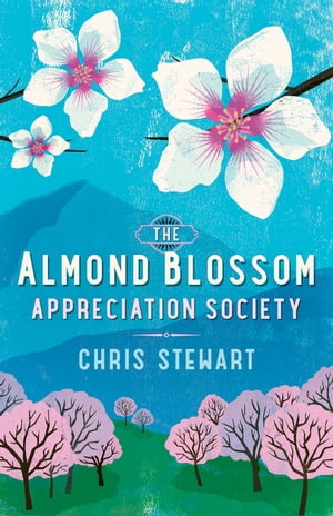 The Almond Blossom Appreciation Society From the author of Driving Over Lemons