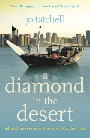 A DIAMOND IN THE DESERT: Behind the Scenes in the World's Richest City Behind the Scenes in the World's Richest City