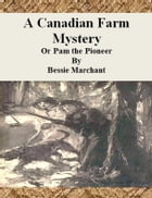 A Canadian Farm Mystery: Or Pam the Pioneer by Bessie Marchant