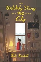 The Unlikely Story of a Pig in the City Cover Image