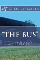 The Bus:Clowns;Jackass's; and Good People by Chris Lancaster