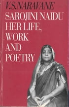 Sarojini Naidu: An Introduction to Her Life, Work and Poetry by Viswanath S Naravane