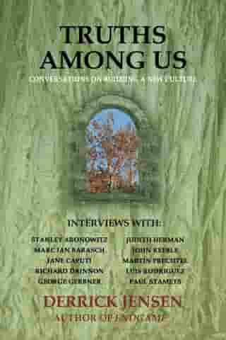 Truths Among Us: Conversations on Building a New Culture by Derrick Jensen