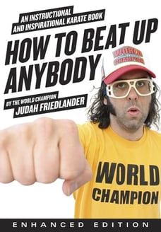 How to Beat Up Anybody (Enhanced Edition): An Instructional and Inspirational Karate Book by the…