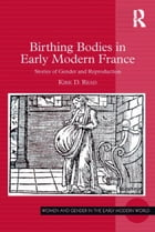 Birthing Bodies in Early Modern France: Stories of Gender and Reproduction