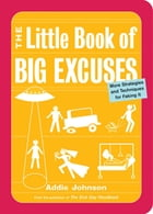 The Little Book of Big Excuses: More Strategies and Techniques for Faking It by Addie Johnson