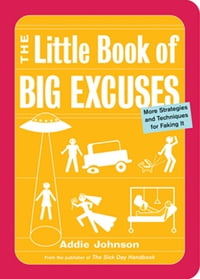 The Little Book of Big Excuses: More Strategies and Techniques for Faking It
