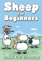 Sheep for Beginners: A dip into the world of wool by John Eunson
