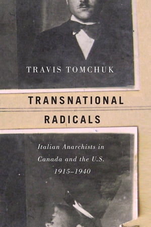 Transnational Radicals Italian Anarchists in Canada and the U.S.,  1915-1940