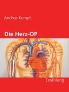 Die Herz-OP: Erzählung by Andrea Kempf