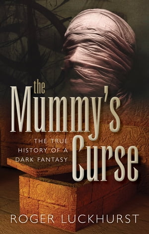 The Mummy's Curse The true history of a dark fantasy