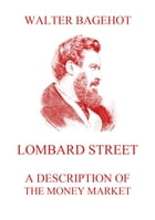 Lombard Street - A Description of the Money Market by Walter Bagehot
