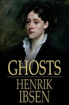 Ghosts: A Family-Drama in Three Acts by Henrik Ibsen