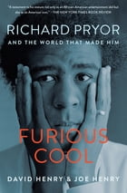 Furious Cool: Richard Pryor and the World that Made Him by David Henry
