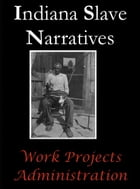 Indiana Slave Narratives by Work Projects Administration