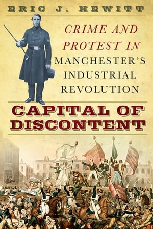 Capital of Discontent Protest and Crime in Manchester's Industrial Revolution