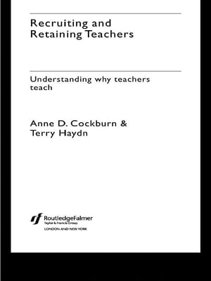 Recruiting and Retaining Teachers Understanding Why Teachers Teach