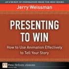 Presenting to Win: How to Use Animation Effectively to Tell Your Story by Jerry Weissman